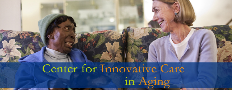 CENTER FOR INNOVATIVE CARE IN AGING